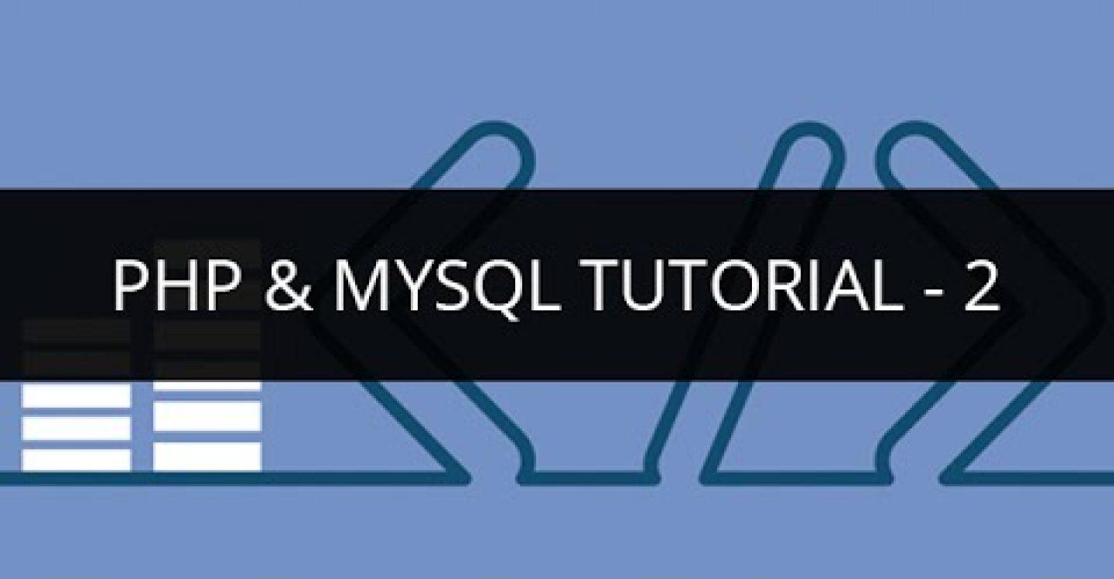 PHP & MySQL Tutorial - 2   PHP & MySQL Tutorial for
